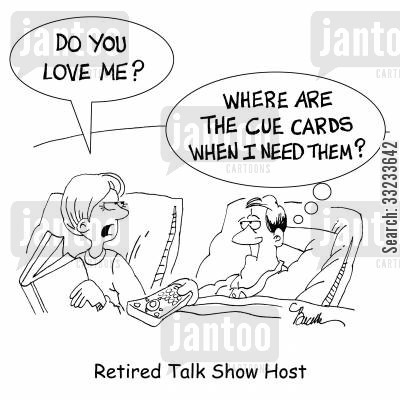 cue cards cartoon humor: Retired Talk Show Host.