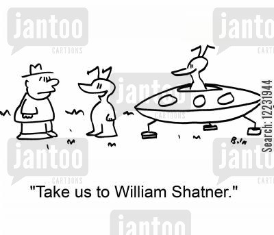 extraterrestrial cartoon humor: 'Take us to William Shatner.'