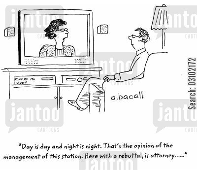 rebuttal cartoon humor: 'Day is day and night is night. That's the opinion of the management of this station. Here with a rebuttal, is attorney...'