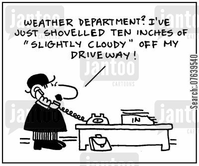 snowstorm cartoon humor: 'Weather department? I've just shovelled ten inches of 'slightly cloudy' off my driveway.'