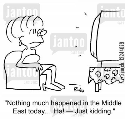 middle eastern peace process cartoon humor: 'Nothing much happened in the Middle East today.... Ha! -- Just kidding.'