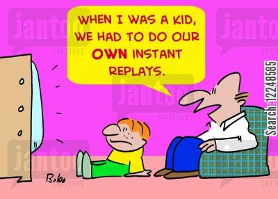instant replay cartoon humor: 'When I was a kid, we had to do our own instant replays.'