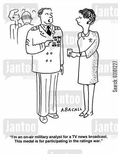 military analyst cartoon humor: 'I'm an on-air military analyst for a TV news broadcast. This medal is for participating in the ratings war.'