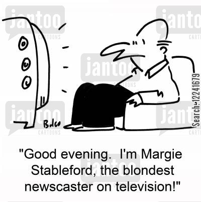 television stories cartoon humor: 'Good evening. I'm Margie Stableford, the blondest newscaster on television!'
