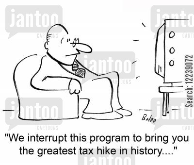 tax increase cartoon humor: 'We interrupt this program to bring you the greatest tax hike in history....'