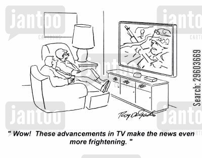 advancement cartoon humor: 'Wow! These advancements in TV make the news even more frightening.'