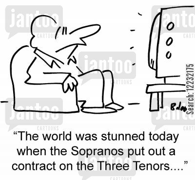 sopranos cartoon humor: 'The world was stunned today when the Sopranos put out a contract on the Three Tenors....'