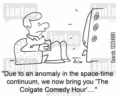 due cartoon humor: 'Due to an anomaly in the space-time continuum, we now bring you 'The Colgate Comedy Hour'....'