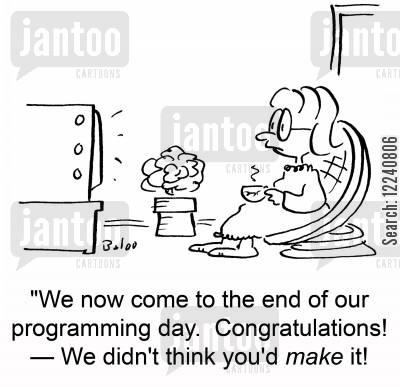 programming day cartoon humor: 'We now come to the end of our programming day. Congratulations! -- We didn't think you'd make it!'