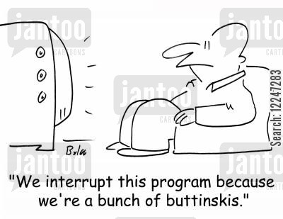 programme interruption cartoon humor: 'We interrupt this program because we're a bunch of buttinskis.'