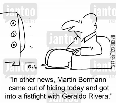 nationals cartoon humor: 'In other news, Martin Bormann came out of hiding today and got into a fistfight with Geraldo Rivera.'