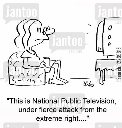 national public television cartoon humor: 'This is National Public Television, under fierce attack from the extreme right....'