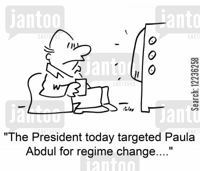 regime cartoon humor: 'The President today targeted Paula Abdul for regime change....'