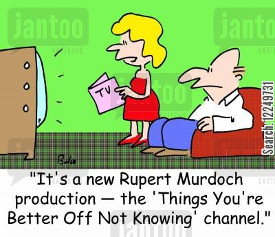 oblivion cartoon humor: TV, 'It's a new Rupert Murdoch production -- the 'Things You're Better Off Not Knowing' channel.'