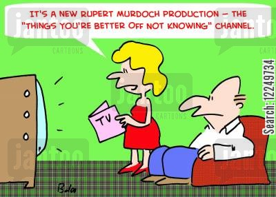 oblivion cartoon humor: 'It's a new Rupert Murdoch production -- the 'Things You're Better Off Not Knowing' channel.'