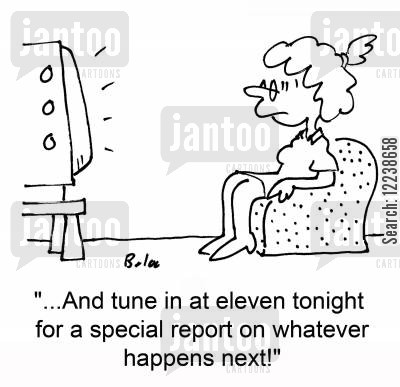 cliffhangers cartoon humor: '...And tune in at eleven tonight for a special report on whatever happens next!'