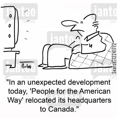 norman lear cartoon humor: 'In an unexpected development today, 'People for the American Way' relocated its headquarters to Canada.'