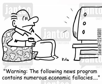 fallacy cartoon humor: 'Warning: The following news program contains numerous economic fallacies....'