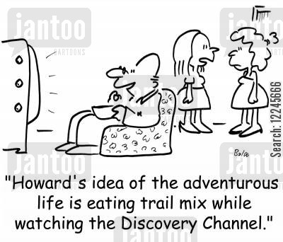 boring man cartoon humor: 'Howard's idea of the adventurous life is eating trail mix while watching the Discovery Channel.'