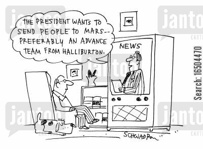 mission to mars cartoon humor: 'The president wants to send people to mars - preferably an advance team from Halliburton.'