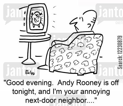 next cartoon humor: 'Good evening. Andy Rooney is off tonight, and I'm your annoying next-door neighbor....'
