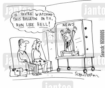 news programmes cartoon humor: 'If you're watching this bulletin on TV, run like hell!'