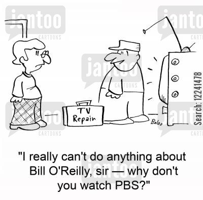 tv repair cartoon humor: 'I really can't do anything about Bill O'Reilly, sir -- why don't you watch PBS?'