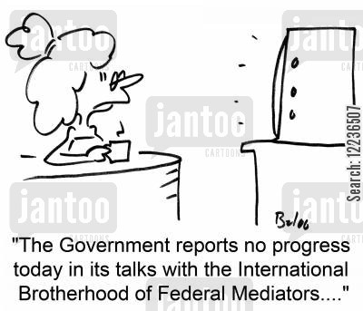 mediator cartoon humor: 'The Government reports no progress today in its talks with the International Brotherhood of Federal Mediators....'