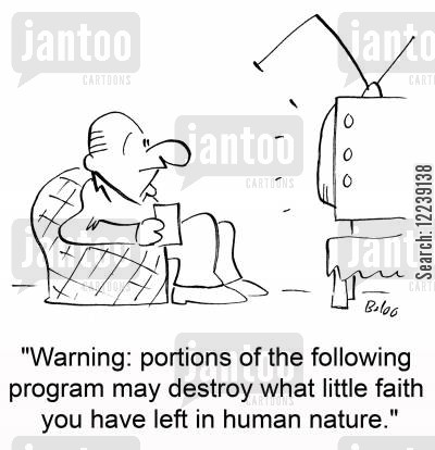 human nature cartoon humor: 'Warning: portions of the following program may destroy what little faith you have left in human nature.'