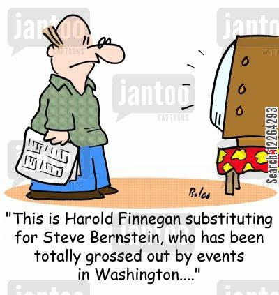 anchormen cartoon humor: 'This is Harold Finnegan substituting for Steve Bernstein, who has been totally grossed out by events in Washington....'