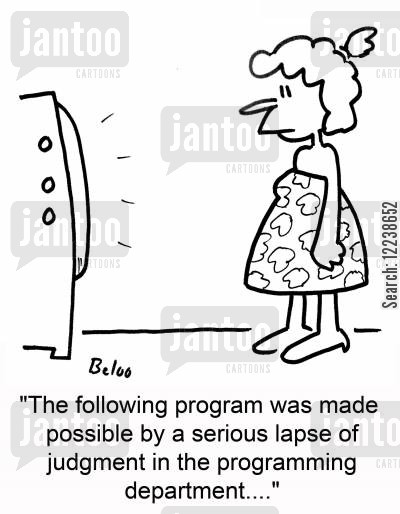 lapse cartoon humor: 'The following program was made possible by a serious lapse of judgment in the programming department....'