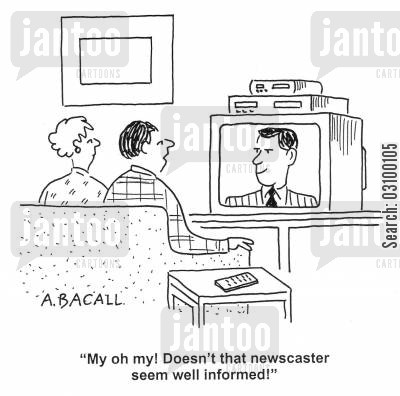 newscasters cartoon humor: 'My oh my! Doesn't that newcaster seem well informed!'
