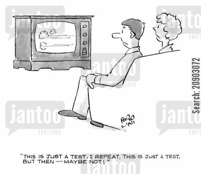 nulear tests cartoon humor: 'This is just a test. I repeat, this is just a test. But then - maybe not!'