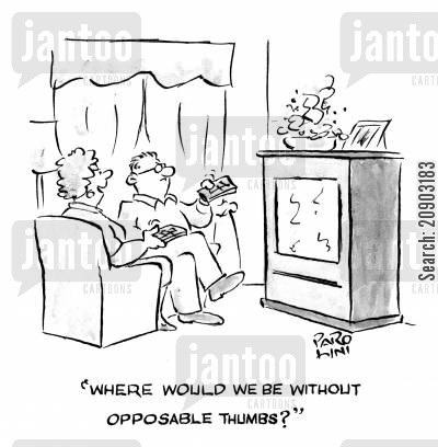 evolutionary cartoon humor: 'Where would we be without opposable thumbs?'