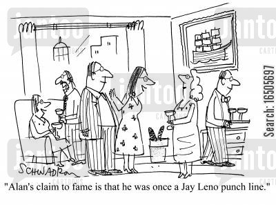 claim to fame cartoon humor: 'Alan's claim to fame is that he was once a Jay Leno punch line.'