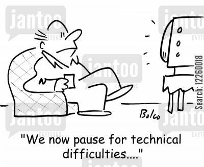technical difficulties cartoon humor: 'We now pause for technical difficulties....'
