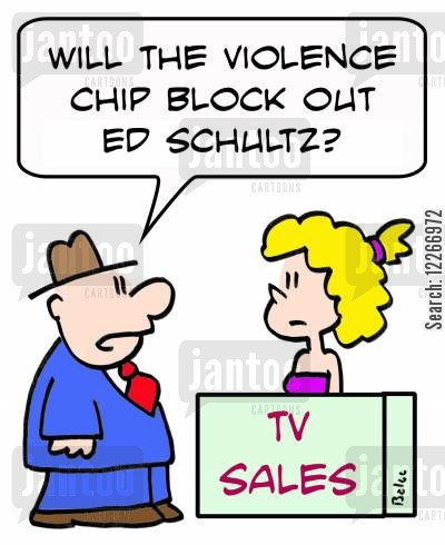 politician commentators cartoon humor: TV SALES, 'Will the violence chip block out Ed Schultz'