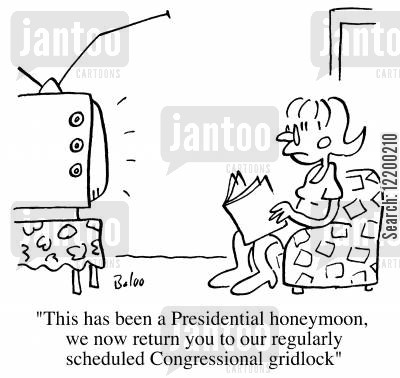 gridlock cartoon humor: This has been a Presidential honeymood, we now return you to our regularly scheduled congressional gridlock