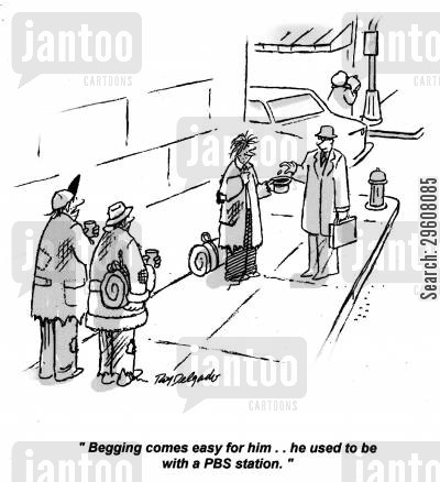 stations cartoon humor: 'Begging comes easy for him... he used to be with a PBS station.'