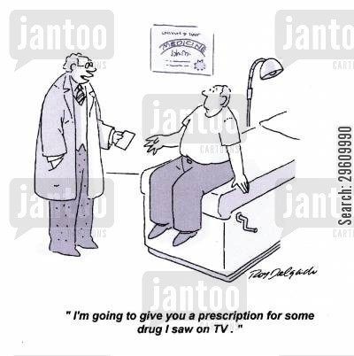 medications cartoon humor: 'I'm going to give you a prescription for some drug I saw on TV.'