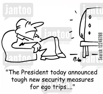 tv story cartoon humor: 'The President today announced tough new security measures for ego trips....'