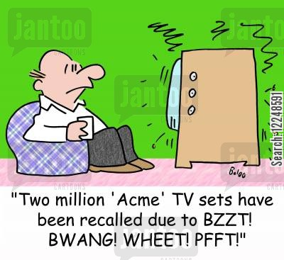 recalled cartoon humor: 'Two million 'Acme' TV sets have been recalled due to BZZT! BWANG! WHEET! PFFT!'
