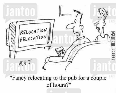 relocation relocation cartoon humor: 'Fancy relocating to the pub for a couple of hours?'