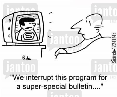 bulletin cartoon humor: 'We interrupt this program for a super-special bulletin....'