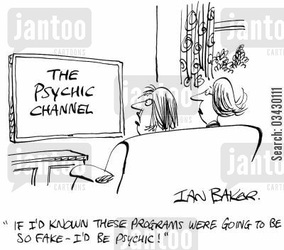 fakers cartoon humor: 'If I'd known these programs were going to be so fake - I'd be psychic!'