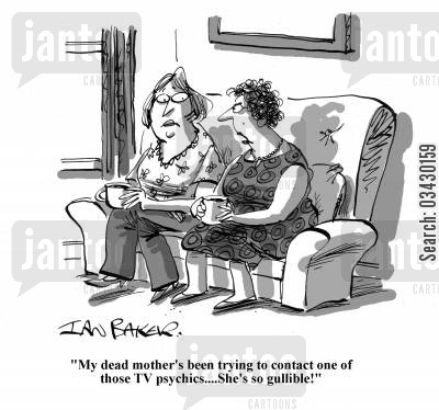 tv psychic cartoon humor: 'My dead mother's been trying to contact one of those TV psychics...She's so gullible!'