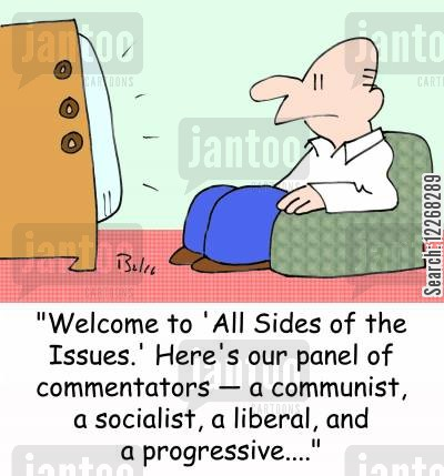 socialist cartoon humor: 'Welcome to 'All Sides of the Issues.' Here's our panel of commentators -- a communist, a socialist, a liberal, and a progressive....'
