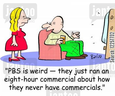 public broadcasting cartoon humor: 'PBS is weird -- they just ran an eight-hour commercial about how they never have commercials.'
