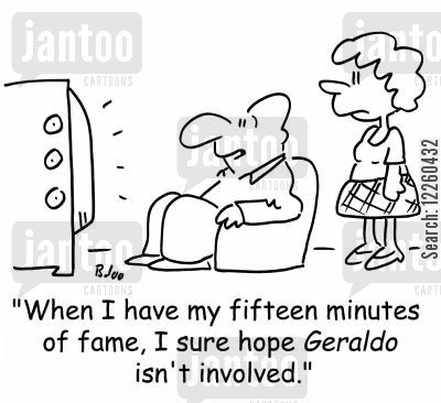 geraldo rivera cartoon humor: 'When I have my fifteen minutes of fame, I sure hope Geraldo isn't involved.'