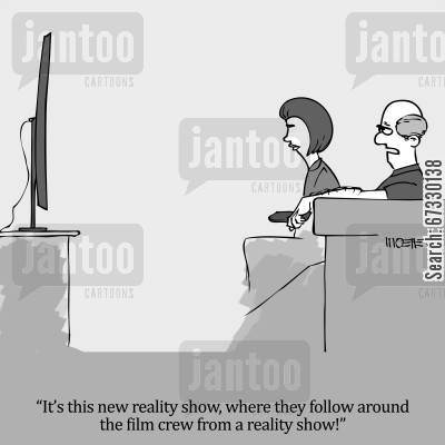 reality television cartoon humor: 'It's this new reality show, where they follow around the film crew from a reality show!'